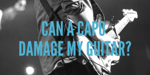 Can a capo damage my guitaR_1