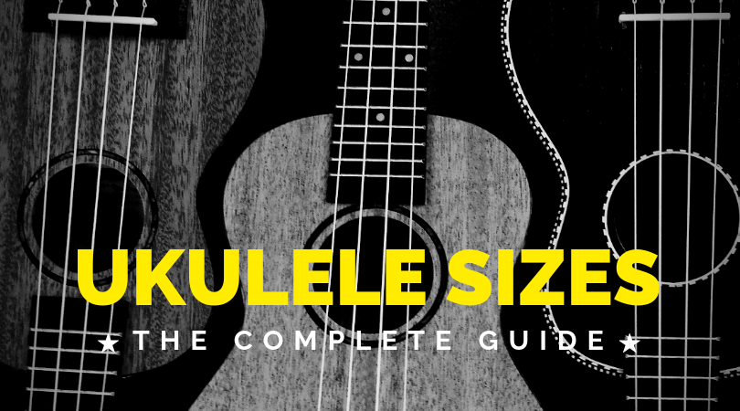 Ukulele sizes - the complete guide